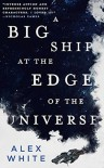 A Big Ship at the Edge of the Universe (The Salvagers #1) - Alex White