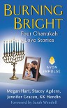 Burning Bright: Four Chanukah Love Stories - Jennifer Gracen, KK Hendin, Stacey Agdern, Megan Hart