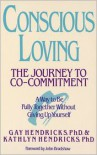 Conscious Loving: The Journey to Co-Commitment: A Way to Be Fully Together Without Giving Up Yourself - Gay Hendricks,  Kathlyn Hendricks,  Foreword by John Bradshaw