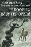 Doom of the Haunted Opera - John Bellairs;Brad Strickland