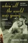 When All the World Was Young: A Memoir - Barbara Holland