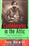 Confederates in the Attic: Dispatches from the Unfinished Civil War - Tony Horwitz