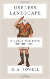 Useless Landscape, or A Guide for Boys - D.A. Powell