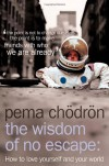 The Wisdom of No Escape: How to Love Yourself and Your World - Pema Chödrön