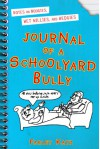 Journal of a Schoolyard Bully: Notes on Noogies, Wet Willies, and Wedgies - Farley Katz