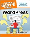 The Complete Idiot's Guide to WordPress - Susan Gunelius