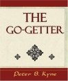 The Go-Getter (a Story That Tells You How to Be One) - Peter B. Kyne