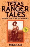 Texas Ranger Tales: Stories That Need Telling - Mike Cox