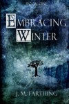 Embracing Winter (Embracing Winter, #1) - J.M. Farthing