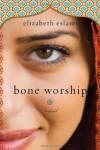 Bone Worship - Elizabeth Eslami