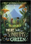 Here Where the Sunbeams Are Green - Helen Phillips