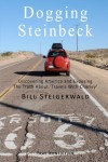 Dogging Steinbeck: How I Went in Search of John Steinbeck's America, Found My Own America, and Exposed the Truth about 'Travels with Char - Bill Steigerwald