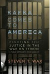 Kafka Comes to America: Fighting for Justice in the War on Terror - A Public Defender's Inside Account - Steven T. Wax