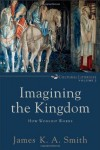Imagining the Kingdom: How Worship Works (Cultural Liturgies) - James K.A. Smith
