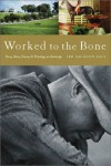 Worked to the Bone: A History of Race, Class, Power, and Privilege in Kentucky - Pem Davidson Buck