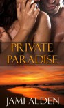 Private Paradise  - Jami Alden