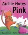 Archie Hates Pink - Karen Wallace, Barbara Nascimbeni