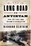 The Long Road to Antietam: How the Civil War Became a Revolution - Richard Slotkin