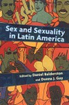 Sex and Sexuality in Latin America: An Interdisciplinary Reader -