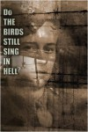 Do the Birds Still Sing in Hell? - Horace Jim Greasley