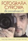 Fotografia cyfrowa dla początkujących - Joseph Ciaglia, Barbara London, John Upton, Peter Kuhns