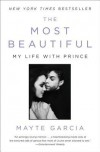 The Most Beautiful: My Life with Prince - Mayte Garcia