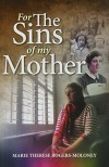 For the Sins of My Mother - Marie Therese Rogers-Moloney