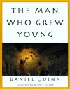 The Man Who Grew Young - Daniel Quinn