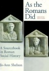 As The Romans Did: A Sourcebook in Roman Social History - Jo-Ann Shelton