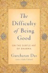 The Difficulty of Being Good: On the Subtle Art of Dharma - Gurcharan Das