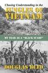 Chasing Understanding In The Jungles of Vietnam: My Year as a Black Scarf - Douglas Beed