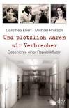 Und plötzlich waren wir Verbrecher: Geschichte einer Republikflucht - Michael Proksch, Dorothea Ebert
