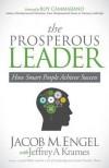 The Prosperous Leader: How Smart People Achieve Success - Jacob M. Engel