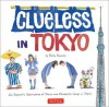 Clueless in Tokyo: An Explorer's Sketchbook of Weird and Wonderful Things in Japan - Betty Reynolds