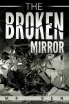 The Broken Mirror - Mr. Ben