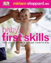 Baby's First Skills: Help Your Baby Learn Through Creative Play - Miriam Stoppard