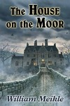 The House On The Moor - William Meikle