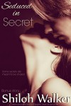 Seduced in Secret - Shiloh Walker