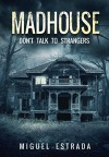 Madhouse: A Suspenseful Horror - Miguel Estrada