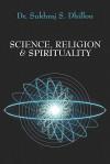 Science, Religion & Spirituality - Sukhraj S. Dhillon