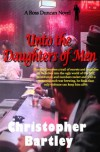 Unto The Daughters Of Men: A Ross Duncan Novel (Ross Duncan Series, #5) - Christopher  Bartley