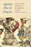 Against War and Empire: Geneva, Britain, and France in the Eighteenth Century - Richard Whatmore