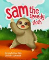 Sam the Speedy Sloth - Matthew Ralph