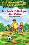 Das magische Baumhaus - Das beste Fußballspiel aller Zeiten: Band 50 - Mary Pope Osborne, Petra Theissen, Sabine Rahn