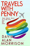 Travels with Penny: True Tales of a Gay Guy and His Mother - David Alan Morrison