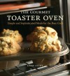 The Gourmet Toaster Oven: Simple and Sophisticated Meals for the Busy Cook - Lynn Alley, Joyce Oudkerk Pool