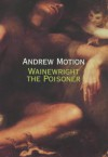 Wainewright the Poisoner - Andrew Motion