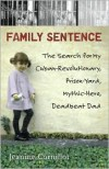 Family Sentence: The Search for My Cuban-Revolutionary, Prison-Yard, Mythic-Hero, Deadbeat Dad - Jeanine Cornillot