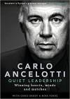 Carlo Ancelotti: Quiet Leadership: Winning Hearts, Minds and Matches - Carlo Ancelotti