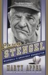 Casey Stengel: Baseball's Greatest Character - Marty Appel